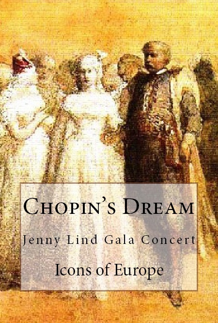 Chopin's Dream / Jenny Lind Gala Concert:  2013 booklet by Icons of Europe chronicling Jenny Lind's love for Chopin.